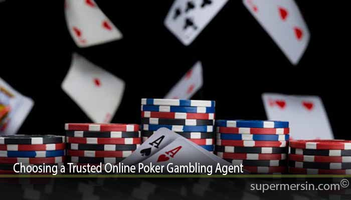 Choosing a Trusted Online Poker Gambling Agent