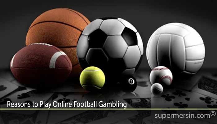 Reasons to Play Online Football Gambling