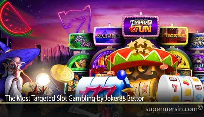 The Most Targeted Slot Gambling by Joker88 Bettor